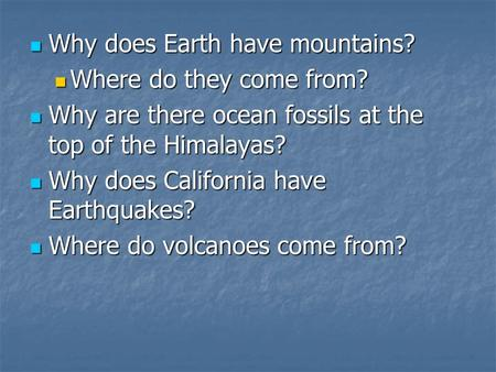 Why does Earth have mountains? Why does Earth have mountains? Where do they come from? Where do they come from? Why are there ocean fossils at the top.