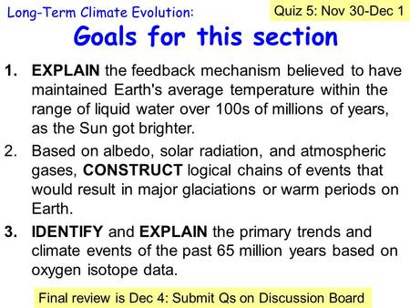 Goals for this section 1.EXPLAIN the feedback mechanism believed to have maintained Earth's average temperature within the range of liquid water over 100s.