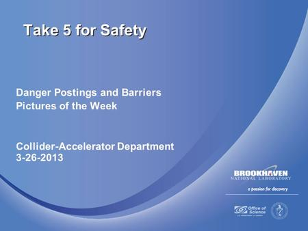 Danger Postings and Barriers Pictures of the Week Collider-Accelerator Department 3-26-2013 Take 5 for Safety.