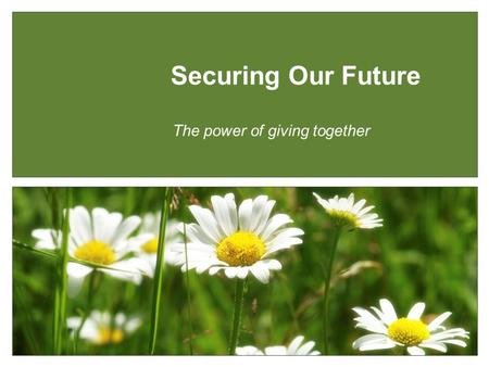 The power of giving together Securing Our Future.