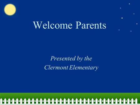 Welcome Parents Presented by the Clermont Elementary.