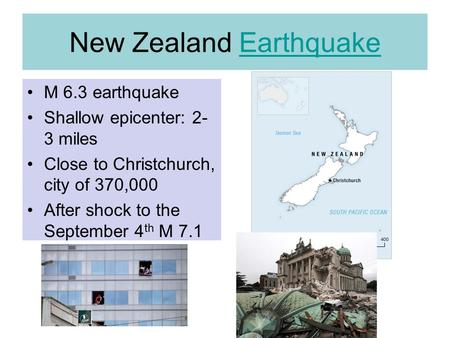 New Zealand EarthquakeEarthquake M 6.3 earthquake Shallow epicenter: 2- 3 miles Close to Christchurch, city of 370,000 After shock to the September 4 th.