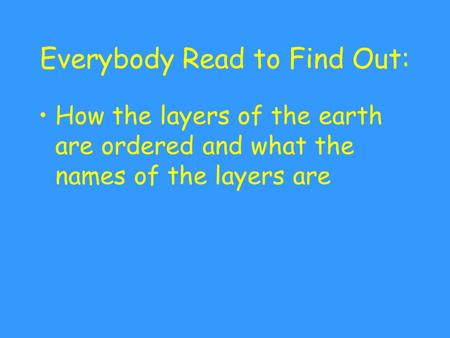 Everybody Read to Find Out: How the layers of the earth are ordered and what the names of the layers are.