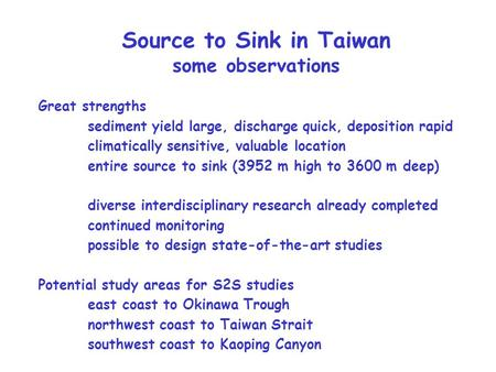 Source to Sink in Taiwan some observations Great strengths sediment yield large, discharge quick, deposition rapid climatically sensitive, valuable location.