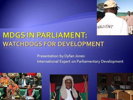 Presentation by Dyfan Jones International Expert on Parliamentary Development.
