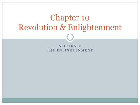 SECTION 2 THE ENLIGHTENMENT Chapter 10 Revolution & Enlightenment.