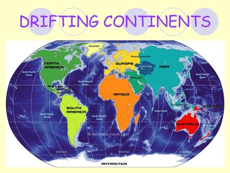 DRIFTING CONTINENTS. Do you see the pieces of the jigsaw- puzzle?