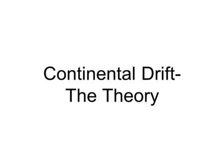 Continental Drift- The Theory. The Earth's crust is broken into about 12 rigid plates, which slide over a semi-molten plastic layer of the mantle.