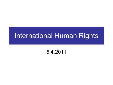 International Human Rights 5.4.2011. General Issues Nature of protected rights Interpretation Derogations Reservations Non-discrimination Nature of protected.