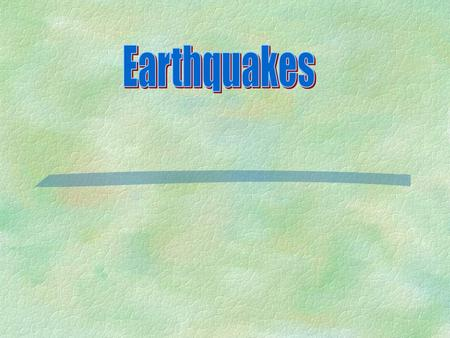 What causes an earthquake?  Deformation- the change in shape of rock in response to stress  Elastic Rebound- Return of rock to its original undeformed.