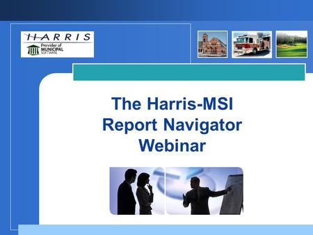 "The Harris-MSI Report Navigator Webinar. 2 The Harris/MSI Report Navigator ""Learn about the details of the Harris/MSI Report Navigator. This exciting."