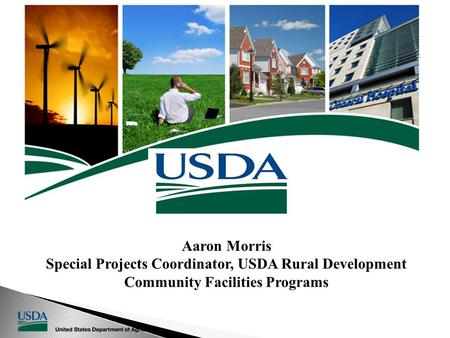 Aaron Morris Special Projects Coordinator, USDA Rural Development Community Facilities Programs.