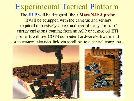 Experimental Tactical Platform The ETP will be designed like a Mars NASA probe. It will be equipped with the cameras and sensors required to passively.