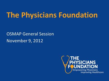 The Physicians Foundation OSMAP General Session November 9, 2012.