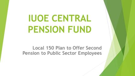 IUOE CENTRAL PENSION FUND Local 150 Plan to Offer Second Pension to Public Sector Employees.