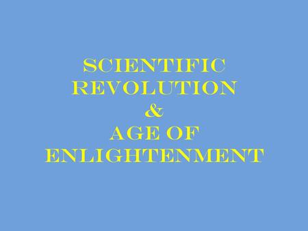 Scientific Revolution & Age of Enlightenment. Interview Assignment RUBRIC (worth 30 points): Group participation/Questions/Presentation* (15) Individual.