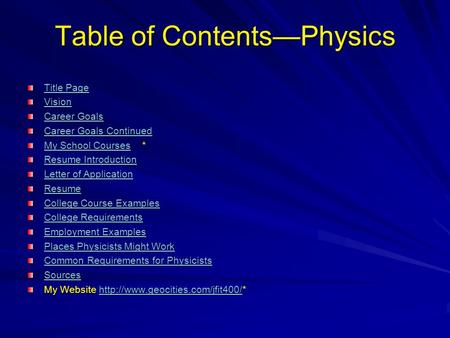 Table of Contents—Physics Title Page Title Page Vision Career Goals Career Goals Career Goals Continued Career Goals Continued My School CoursesMy School.