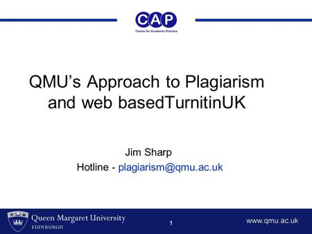 1 QMU's Approach to Plagiarism and web basedTurnitinUK Jim Sharp Hotline -