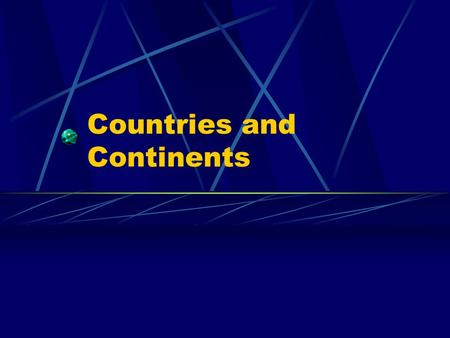 Countries and Continents. What is a Continent? One of the seven great very large divisions of land on the earth.