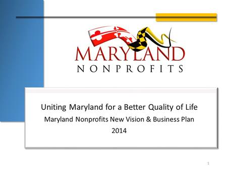 Uniting Maryland for a Better Quality of Life Maryland Nonprofits New Vision & Business Plan 2014 1.