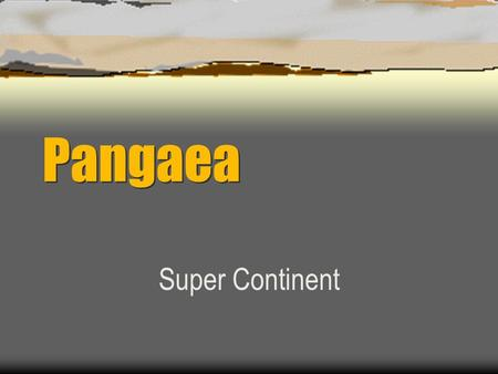 "Pangaea Super Continent. Pangaea History  Alfred Wegener first proposed the idea in 1912. He called it ""Continental Drift"".Wegener  He believed that."
