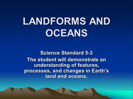 LANDFORMS AND OCEANS Science Standard 5-3