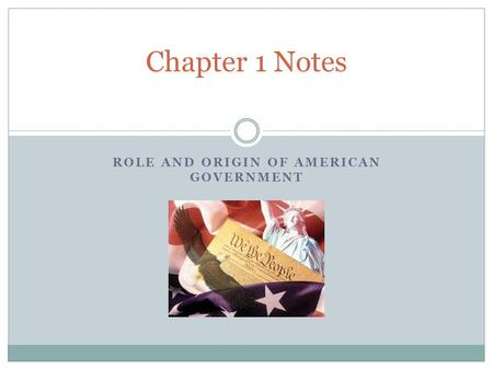 ROLE AND ORIGIN OF AMERICAN GOVERNMENT Chapter 1 Notes.