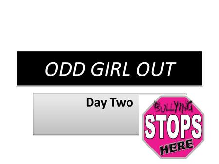 ODD GIRL OUT Day Two IS YOUR PERMISSION SLIP SIGNED?