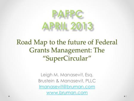 "Road Map to the future of Federal Grants Management: The ""SuperCircular"" Leigh M. Manasevit, Esq. Brustein & Manasevit, PLLC"