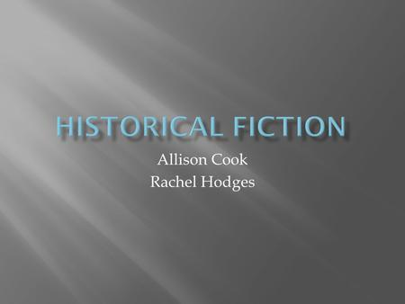Allison Cook Rachel Hodges.  How much time must pass for a book to be considered historical fiction?  Does the book need to be about a specific historical.