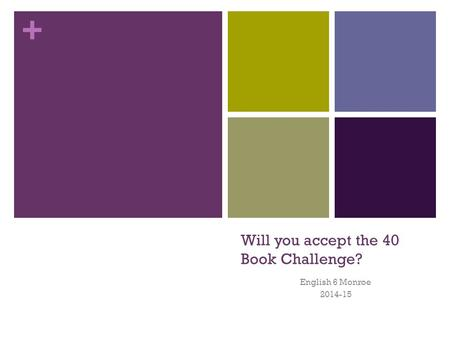 + Will you accept the 40 Book Challenge? English 6 Monroe 2014-15.