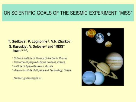 "ON SCIENTIFIC GOALS OF THE SEISMIC EXPERIMENT ""MISS"" T. Gudkova 1, P. Lognonné 2, V.N. Zharkov 1, S. Raevskiy 1, V. Soloviev 1 and ""MISS"" team 1,2,3,4."