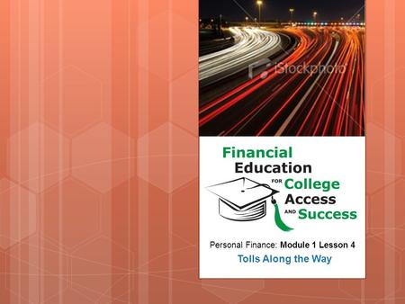 Personal Finance: Module 1 Lesson 4 Tolls Along the Way.
