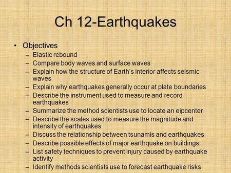 Ch 12-Earthquakes Objectives Elastic rebound