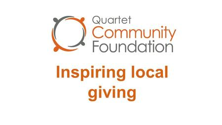 Inspiring local giving. History of Community Foundations Originated from USA World's first Foundation - Cleveland Ohio 1914 Set up by Frederick Goff –
