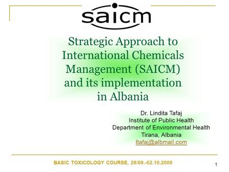 1 Strategic Approach to International Chemicals Management (SAICM) and its implementation in Albania Dr. Lindita Tafaj Institute of Public Health Department.