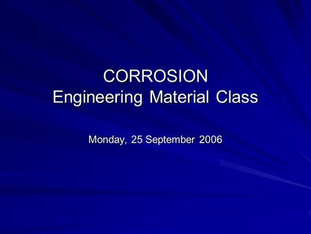 CORROSION Engineering Material Class Monday, 25 September 2006.