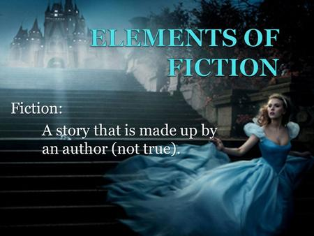 Fiction: A story that is made up by an author (not true).