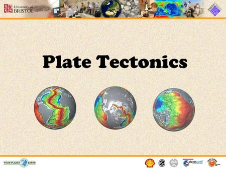 Plate Tectonics If you look at a map of the world, you may notice that some of the continents could fit together like pieces of a puzzle.