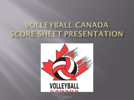 Version 3.  Is used for all VC Events in Canada  Other events that may use this score sheet (with variations) include:  CIS, CCAA, Provincial/Territorial.