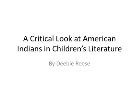 A Critical Look at American Indians in Children's Literature By Deebie Reese.