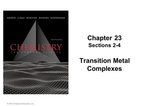 Chapter 23 Sections 2-4 Transition Metal Complexes © 2012 Pearson Education, Inc.