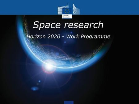 Space research Horizon 2020 - Work Programme. Horizon 2020 Space work programme Work programme covers 2014-2015 Discussion in space shadow programme committee.