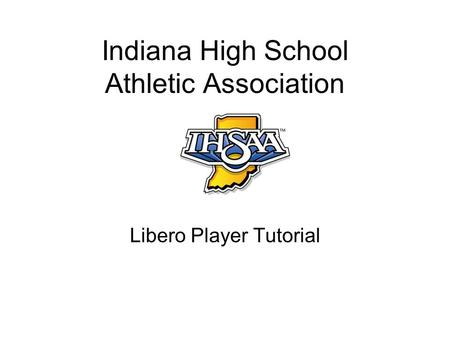 Indiana High School Athletic Association Libero Player Tutorial.