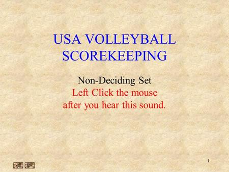 1 USA VOLLEYBALL SCOREKEEPING Non-Deciding Set Left Click the mouse after you hear this sound.