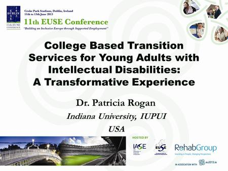 College Based Transition Services for Young Adults with Intellectual Disabilities: A Transformative Experience Dr. Patricia Rogan Indiana University, IUPUI.