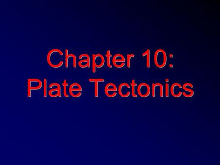 Chapter 10: Plate Tectonics. Section 1: Continental Drift