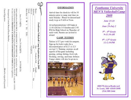 INFORMATION Fontbonne Volleyball Camp Registration Form 2009 Fontbonne University MEN'S Volleyball Camp 2009 June 15-18 & June 29-July 2 5 th – 8 th Grade.