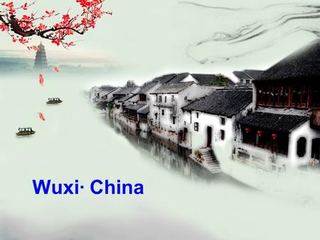 Wuxi· China. 1 Brief introduction of the city of Wuxi 2 Business relations between Wuxi and Israel 3 Background of Wuxi enterprises CONTENTS.