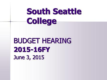 South Seattle College BUDGET HEARING 2015-16FY June 3, 2015.